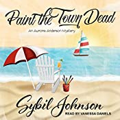 Paint the Town Dead: Aurora Anderson Mystery Series, Book 2 | Sybil Johnson