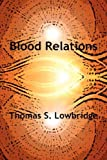 Blood Relations, Thomas S. Lowbridge, 1908895586