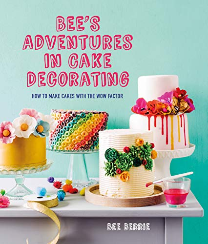 Bee's Adventures in Cake Decorating: How to Make Cakes with the Wow Factor (How To Make Chocolate Cake)