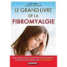 Le grand livre de la fibromyalgie: Douleurs, fatigue, troubles du sommeil, désordres gastro-intestinaux... Votre programme personnalisé pas à pas, sans médicaments.