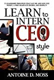 img - for Learn to Intern CEO Style: 71 Leadership Principles That Got Me and Now You Money, a Free Graduate Degree, and Respect! book / textbook / text book