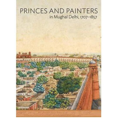 [(Princes and Painters in Mughal Delhi, 1707-1857 )] [Author: William Dalrymple] [Mar-2012] pdf