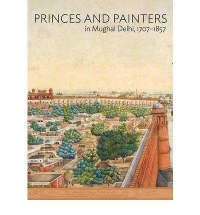 Download [(Princes and Painters in Mughal Delhi, 1707-1857 )] [Author: William Dalrymple] [Mar-2012] pdf epub