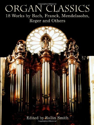 Organ Classics: 18 Works by Bach, Franck, Mendelssohn, Reger and Others (Dover Music for Organ) by Dover Publications