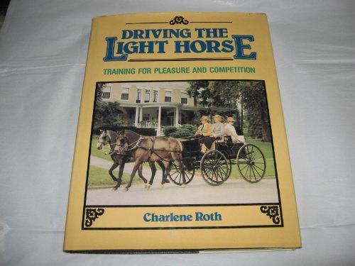 Driving the Light Horse: Training for Pleasure and Competition (Pleasure Training Horse)