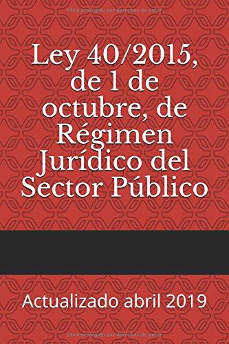 Ley 40/2015, de 1 de octubre, de Régimen Jurídico del Sector Público: Actualizado abril 2019 (Códigos Básicos) por Cortes Generales