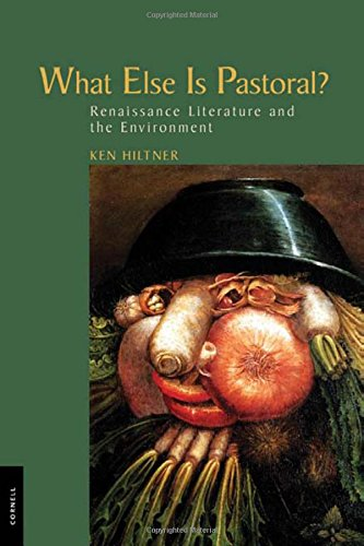 What Else Is Pastoral?: Renaissance Literature and the Environment