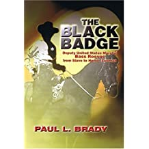 The Black Badge: Deputy United States Marshal Bass Reeves from Slave to Heroic Lawman by Paul L. Brady (2005-04-30)