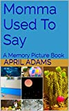 img - for Momma Used To Say: A Memory Picture Book book / textbook / text book