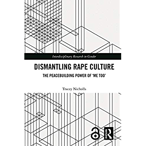 Dismantling Rape Culture: The Peacebuilding Power of 'Me Too' (Interdisciplinary Research in Gender)