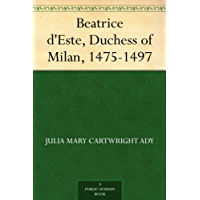 Beatrice d'Este, Duchess of Milan, 1475-1497 (English Edition)
