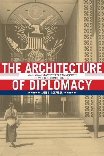 The Architecture of Diplomacy: Building America's Embassies, 2nd Revised - International Embassy