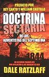 La  Doctrina Sectaria de los Adventistas del Septimo Dia: Un Recurso Evangelico y una Apelacion A los Dirigentes ASD = The Cultic Doctrine of Seventh- (Spanish Edition)