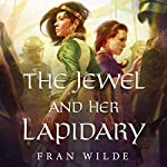 The Jewel and Her Lapidary | Fran Wilde
