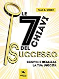 Le 7 chiavi del successo: Scopri e realizza la tua unicità (Italian Edition)