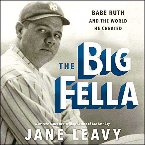 The Big Fella: Babe Ruth and the World He Created (Best Swat In The World)