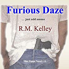Furious Daze: Max Yuma, Book 4 Audiobook by R.M. Kelley Narrated by Aaron Clawitter