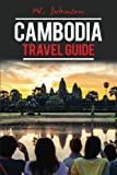 Cambodia: Cambodia Travel Guide (Cambodia Travel Guide, Asia Travel Guide, Cambodia History) (Volume 1)