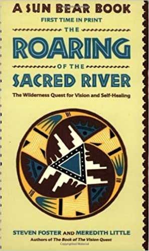Book The Roaring of the Sacred River: The Wilderness Quest for Vision and Self-Healing by Foster Steven Little Meredith (1989-11-01)