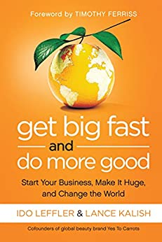 Get Big Fast and Do More Good: Start Your Business, Make It Huge, and Change the World by [Leffler, Ido, Kalish, Lance]