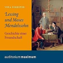 Lessing und Moses Mendelssohn: Geschichte einer Freundschaft Hörbuch von Vera Forester Gesprochen von: Kerstin Hoffmann