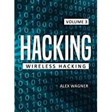 Hacking: Learn fast how to Hack any Wireless Networks, Penetration testing Hacking Book, Step-by-Step implementation and demonstration guide (Wireless Hacking Book 3) (English Edition)