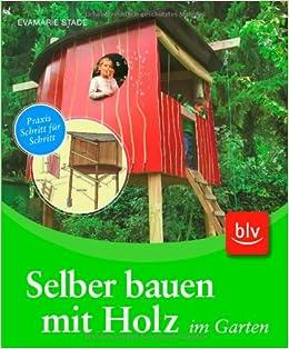 Selber bauen mit holz  Selber bauen mit Holz im Garten: Amazon.de: Evamarie Stade ...