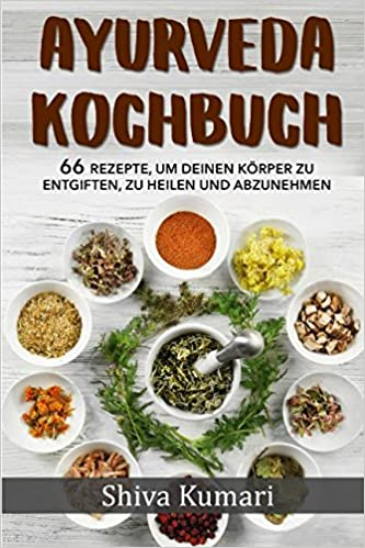 Ayurveda Kochbuch: 66 Rezepte, um deinen Körper zu entgiften, zu ...