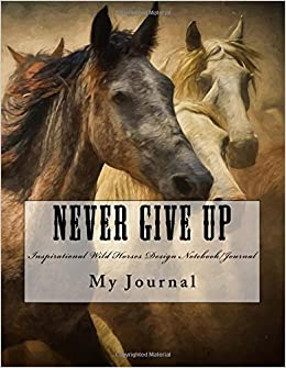 Never Give Up: Inspirational Quote Wild Horses Design ...