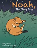 Noah, the Stray Dog, Kathy Minton, 1491806923