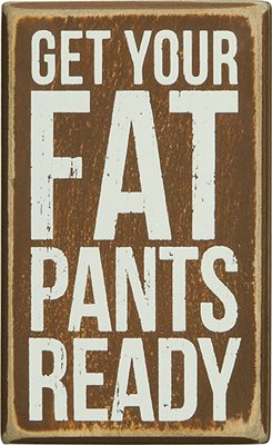 Primitives By Kathy Box Sign - Fat Pants