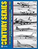 The Century Series: The USAF Quest for Air Supremacy 1950-1960: F-100, F-101, F-102, F-104, F-105, F-106