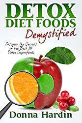 Detox Diet Foods Demystified: Discover The Secrets of the Best 28 Detox Superfoods for Cleansing and Detoxing Your Body Naturally