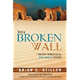 Find A Broken Wall: 7 ancient principles for 21st century leaders