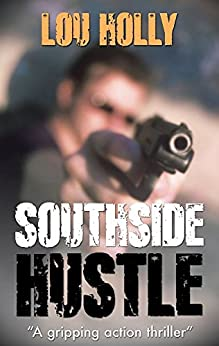 SOUTHSIDE HUSTLE: a gripping action thriller full of suspense by [HOLLY, LOU]