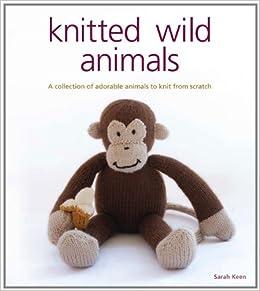 Knitted Wild Animals: Amazon.co.uk: Sarah Keen: 8601404664939: Books