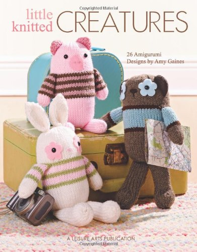 Little Knitted Creatures: 26 Amigurumi Designs