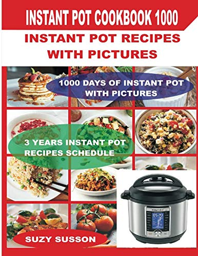 Instant Pot Cookbook 1000: Instant Pot Recipes with Pictures by Suzy Susson