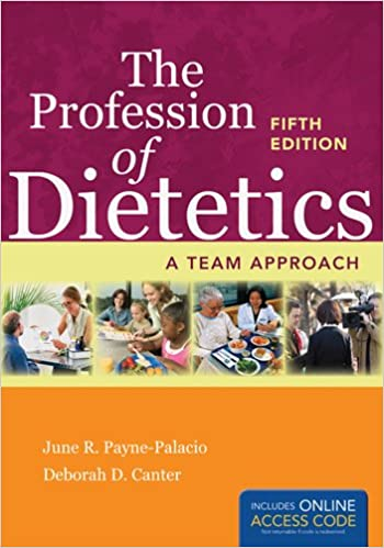The Profession of Dietetics: A Team Approach June R. Payne-Palacio and Deborah D. Canter