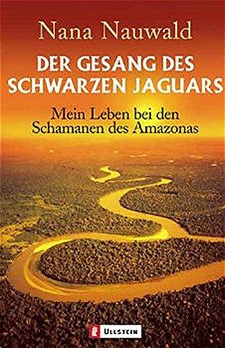 Der Gesang des schwarzen Jaguars: Mein Leben bei den Schamanen des Amazonas