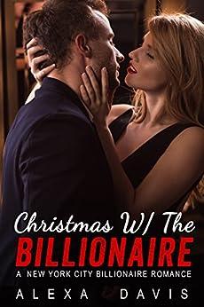 Christmas With The Billionaire - A Standalone Alpha Billionaire Holiday Romance by [Davis, Alexa]