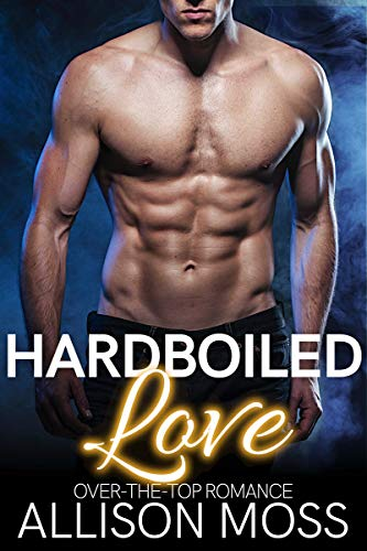 Hardboiled Love: An Over-The-Top Romance Novella (Sutter City Book 1) (1 Allison)