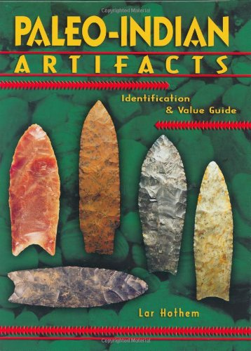 Illustrated Value Guide - Paleo-Indian Artifacts: Identifiaction & Value Guide