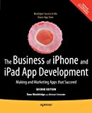 img - for The Business of iPhone and iPad App Development: Making and Marketing Apps that Succeed book / textbook / text book
