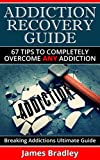 img - for ADDICTION RECOVERY GUIDE: 67 Tips To Completely Overcome Any Addiction:-Alcoholism,Smoking,Substance Abuse,Drug Addiction,Sex Addiction book / textbook / text book