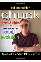 Chuck - the down and dirty of personal computer evolution: Autobiography of the personal computer Paperback