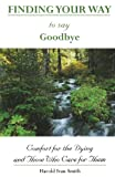 Finding Your Way to Say Goodbye, Harold Ivan Smith, 0877939756