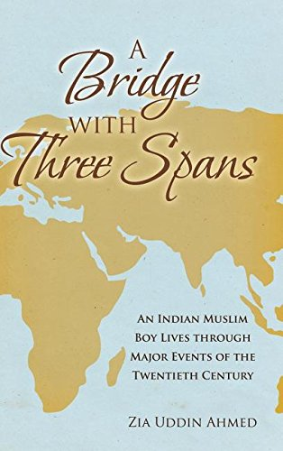 (A Bridge with Three Spans: An Indian Muslim Boy Lives through Major Events of the Twentieth Century)