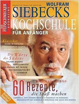 DER FEINSCHMECKER Siebecks Kochschule Für Anfänger: 60 Rezepte, Die Spaß  Machen Feinschmecker Bookazines: Amazon.de: Wolfram Siebeck: Bücher