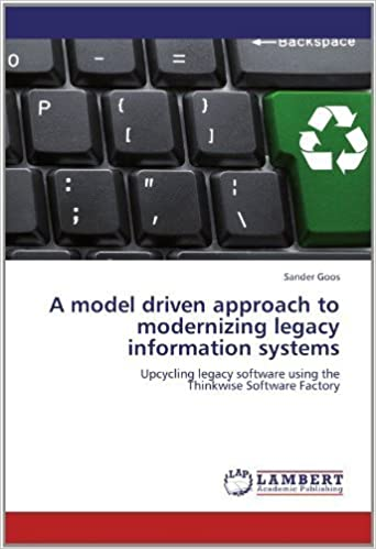 Book A model driven approach to modernizing legacy information systems: Upcycling legacy software using the Thinkwise Software Factory by Goos, Sander (2012)